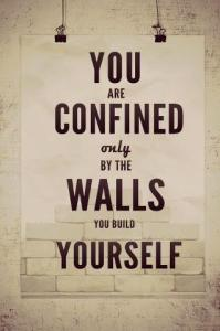 Confined by the walls that you build